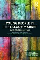 Young People in the Labour Market Past, Present, Future by Andy Furlong, John Goodwin, Sarah Hadfield, Stuart Hall