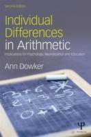 Individual Differences in Arithmetic Implications for Psychology, Neuroscience and Education by Ann Dowker