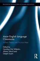 Asian English Language Classrooms Where Theory and Practice Meet by Handoyo Widodo