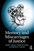 Memory and Miscarriages of Justice by Martin Conway, Mark Howe, Lauren Knott