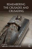 Remembering the Crusades and Crusading by Megan (Monash University, Australia) Cassidy-Welch
