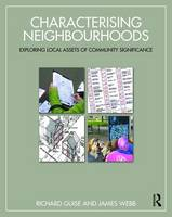 Characterising Neighbourhoods Exploring Local Assets of Community Significance by Richard Guise, James Webb