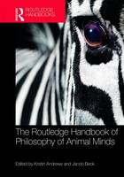The Routledge Handbook of Philosophy of Animal Minds by Kristin Andrews