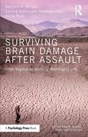 Surviving Brain Damage After Assault From Vegetative State to Meaningful Life by Barbara A. Wilson, Samira Kashinath Dhamapurkar, Anita Rose