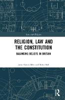 Religion, Law and the Constitution Balancing Beliefs in Britain by Javier Garcia Oliva, Helen Hall
