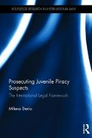 Prosecuting Juvenile Piracy Suspects The International Legal Framework by Milena Sterio