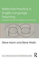 Reflective Practice in English Language Teaching Research-Based Principles and Practices by Steve Mann, Steve Walsh