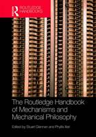 The Routledge Handbook of Mechanisms and Mechanical Philosophy by Stuart Glennan