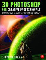 3D Photoshop for Creative Professionals Interactive Guide for Creating 3D Art by Stephen (Adobe ACP (Adobe Community Professional) and a corporate instructor and lecturer in the application of digital  Burns