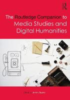 The Routledge Companion to Media Studies and Digital Humanities by Jentery Sayers