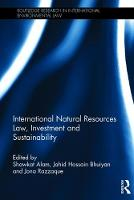 International Natural Resources Law, Investment and Sustainability by Shawkat Alam