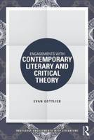 Engagements with Contemporary Literary and Critical Theory by Evan Gottlieb