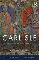 Carlisle A Frontier and Border City by Mike (University of Bradford, Bradford, West Yorkshire, UK) McCarthy