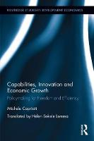 Capabilities, Innovation and Economic Growth Policymaking for Freedom and Efficiency by Michele Capriati