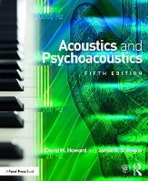 Acoustics and Psychoacoustics by David M. Howard, Jamie Angus