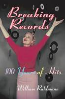 Breaking Records 100 Years of Hits by William Ruhlmann