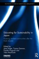 Educating for Sustainability in Japan Fostering Resilient Communities After the Triple Disaster by Jane Singer