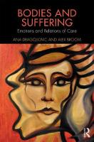 Bodies and Suffering Emotions and Relations of Care by Ana Dragojlovic, Alex Broom