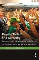 Beyond Defeat and Austerity Disrupting the Critical Political Economy of Neoliberal Europe by David J. Bailey, Monica Clua-Losada, Nikolai Huke, Olatz Ribera-Almandoz