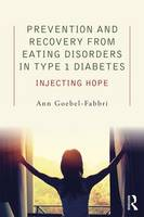 Prevention and Recovery from Eating Disorders in Type 1 Diabetes Injecting Hope by Ann Goebel-Fabbri