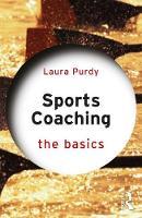 Sports Coaching: The Basics by Laura (Edge Hill University, UK) Purdy