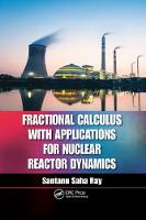 Fractional Calculus with Applications for Nuclear Reactor Dynamics by Santanu (National Institute of Technology, Rourkela, India) Ray