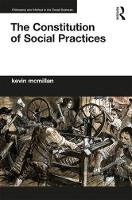 The Constitution of Social Practices by Kevin (University of Ottawa, Canada) McMillan