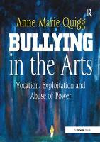 Bullying in the Arts Vocation, Exploitation and Abuse of Power by Anne-Marie Quigg