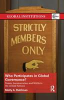 Who Participates in Global Governance? States, bureaucracies, and NGOs in the United Nations by Molly A. Ruhlman