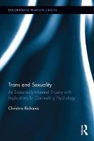 Trans and Sexuality An Existentially-Informed Enquiry with Implications for Counselling Psychology by Christina Richards