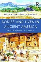 Bodies and Lives in Ancient America Health Before Columbus by Debra L. (University of Nevada, USA) Martin, Anna J. (University of Nevada, USA) Osterholtz