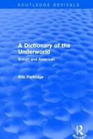 A Dictionary of the Underworld British and American by Eric Partridge