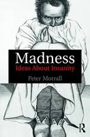 Madness Ideas About Insanity by Peter Morrall