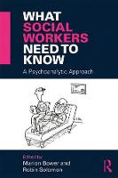 What Social Workers Need to Know A Psychoanalytic Approach by Marion Bower