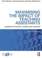 Maximising the Impact of Teaching Assistants Guidance for school leaders and teachers by Rob Webster, Anthony Russell, Peter Blatchford