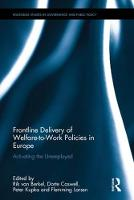 Frontline Delivery of Welfare-to-Work Policies in Europe Activating the Unemployed by Rik van Berkel