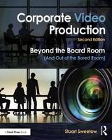 Corporate Video Production Beyond the Board Room (and Out of the Bored Room) by Stuart Sweetow