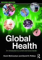 Global Health An Introduction to Current and Future Trends by Kevin McCracken, David R. Phillips