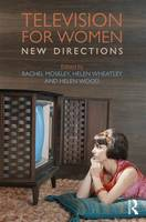 Television for Women New Directions by Rachel (University of Warwick, UK) Moseley