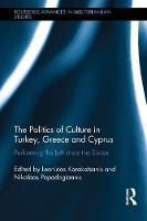 The Politics of Culture in Turkey, Greece & Cyprus Performing the Left Since the Sixties by Leonidas Karakatsanis