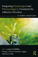 Integrating Psychological and Pharmacological Treatments for Addictive Disorders An Evidence-Based Guide by James (McMaster University, Ontario, Canada) MacKillop