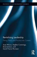 Revitalising Leadership Putting Theory and Practice into Context by Suze Wilson, Stephen Cummings, Brad Jackson, Sarah Proctor-Thomson