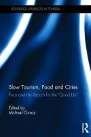 Slow Tourism, Food and Cities Pace and the Search for the 'Good Life' by Michael Clancy