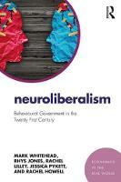Neuroliberalism Behavioural Government in the Twenty First Century by Mark Whitehead, Rhys Jones, Rachel Lilley, Jessica Pykett