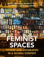 Feminist Spaces Gender and Geography in a Global Context by Ann M. Oberhauser, Jennifer L. (University of Colorado at Boulder, US) Fluri, Risa (Ohio University, US) Whitson, Shar Mollett
