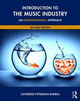 Introduction to the Music Industry An Entrepreneurial Approach by Catherine Fitterman Radbill