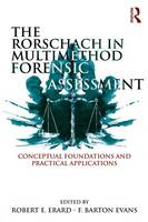 The Rorschach in Multimethod Forensic Assessment Conceptual Foundations and Practical Applications by Robert E. Erard