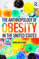 The Anthropology of Obesity in the United States by Anna (Wright State University, USA) Bellisari