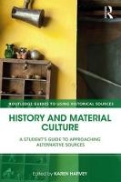 History and Material Culture A Student's Guide to Approaching Alternative Sources by Karen Harvey