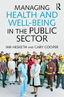 Managing Health and Well-Being in the Public Sector A Guide to Best Practice by Ian Hesketh